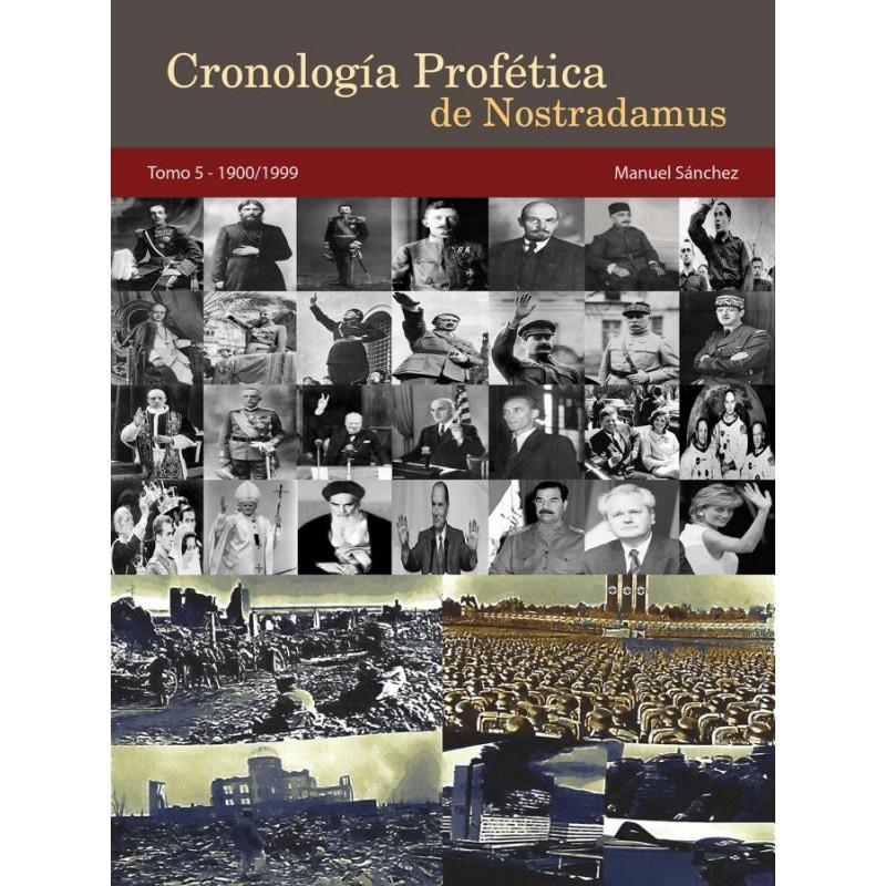 Cronología Profética De Nostradamus. Tomo 5 - 1900/1999 http://www.caesaremnostradamus.com/